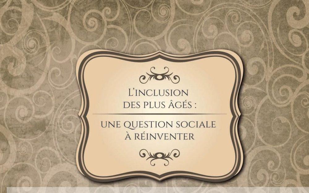 L'INCLUSION DES PLUS ÂGÉS : UNE QUESTION SOCIALE À RÉINVENTER